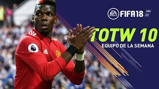 EQUIPO DE LA SEMANA #10 | PREDICCION TOTW FIFA 18 | POGBA EVOLUCIONA A POGBOOM !!!!