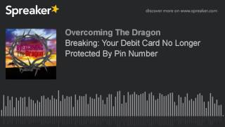 Breaking: Your Debit Card No Longer Protected By Pin Number