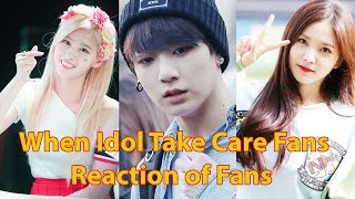 When Idol Take Care Fans - Reaction of Fans