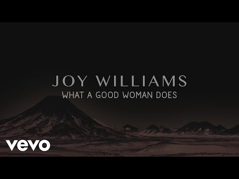 Joy Williams - What A Good Woman Does