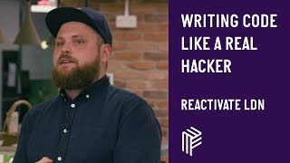Writing Code like a Real Hacker - Reactivate London - October 2018