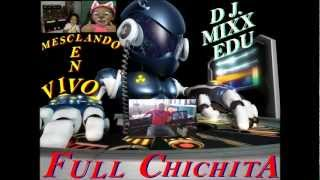 FULL  CHICHITA  MIXX   ´ DJ.  EDU  ´´