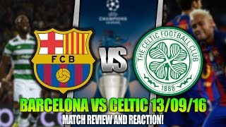 BARCELONA 7 - 0 CELTIC 13/09/2016 | MATCH REVIEW/REACTION