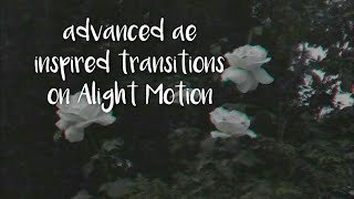 advanced ae inspired transitions on Alight Motion // fullxmoon.edits