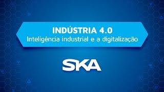 Indústria 4.0 - Inteligência Industrial e a Digitalização (Vídeo completo)