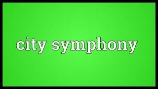 City symphony Meaning