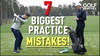 7 BIGGEST PRACTICE MISTAKES!! Golf Monthly