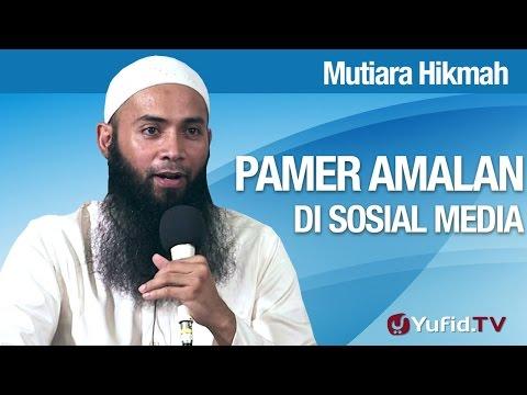 Mutiara Hikmah: Pamer Amalan Di Sosmed - Ustadz Dr. Syafiq Riza Basalamah, MA
