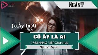 Cô Ấy Là Ai - NgânT (Bản Full)「Video Lyrics」ĐỘC QUYỀN KEENG.VN✓
