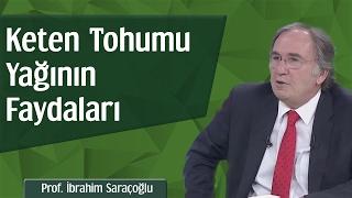 Keten Tohumu Yağının Faydaları | Prof. İbrahim Saraçoğlu