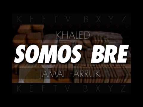 Somos Bre Xxxxxxx Khaled Xxxx Jamal Farruk Xxxx Kefta Bxyz video