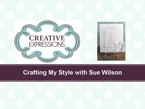 Crafting My Style with Sue Wilson - Stacked Die Cuts for Creative Expressions