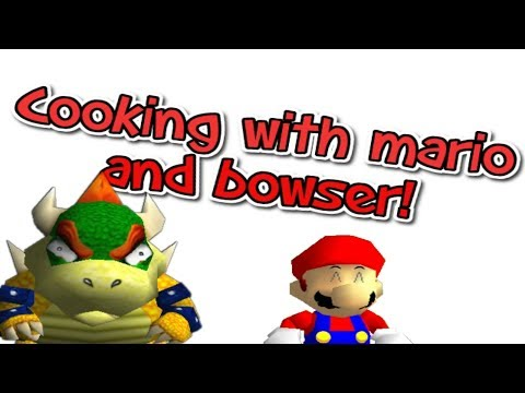 SM64: Cooking with Bowser and Mario!