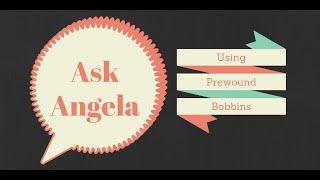 Ask Angela Pre wound bobbins