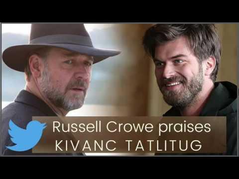 Russell Crowe praises Kivanc Tatlitug ❖ Twitter  ❖  English
