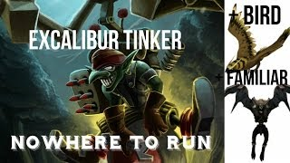 Excalibur Tinker + Bird + Familiar = Nowhere to Run