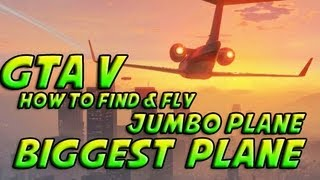 Grand Theft Auto 5 - GTA 5 - How To Find & Fly Jumbo Plane - BIGGEST Plane (Tutorial)