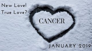 CANCER:  New love! True love? January 2019
