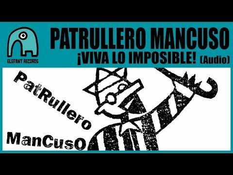 PATRULLERO MANCUSO - ¡Viva Lo Imposible! [Audio]