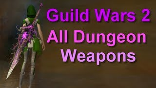 Guild Wars 2 - All Dungeon Weapons!