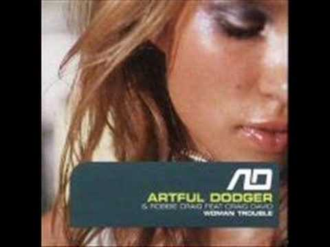 Artful Dodger - Woman Trouble