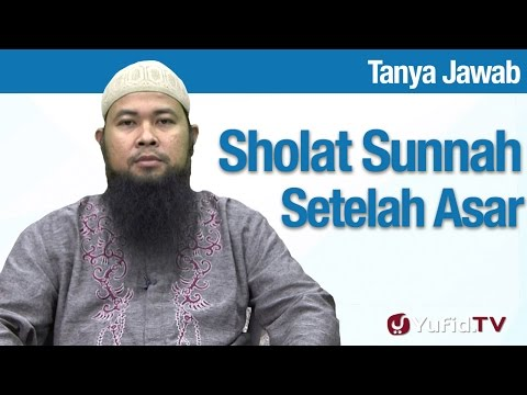 Konsultasi Syariah: Hukum Sholat Sunnah Setelah Sholat Asar - Ustadz Arif Hidayatullah