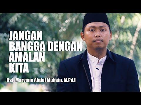 Ceramah Pendek: Jangan Bangga dengan Amalan Kita - Ustadz Maryono Abdul Muhsin, M.Pd.I
