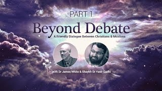 Video: Christian-Muslim Dialogue - James White vs Yasir Qadhi 1/2