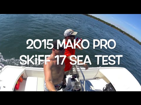 Sea Trial 2015 Mako Pro Skiff 17 Ocean Test Review