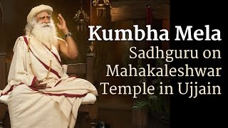 Kumbha Mela - Sadhguru on Mahakaleshwar Temple in Ujjain