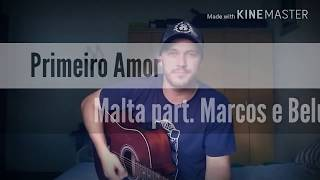 Primeiro amor - Malta part. Marcos e Belutti (Marcos Vinício)