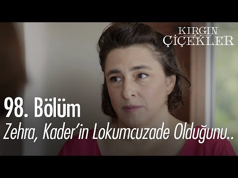 Zehra, Kader'in Lokumcuzade olduğunu söylüyor - Kırgın Çiçekler 98. Bölüm