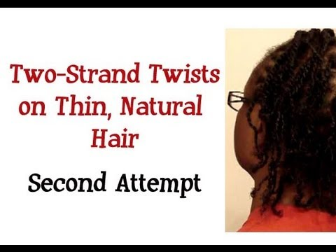 49 ★ Two-Strand Twists on Thin, Natural Hair - Second Attempt