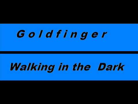 Goldfinger - Walkin In The Dark