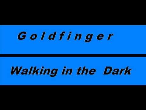 Goldfinger - Walking In The Dark