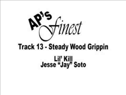 13. Steady Wood Grippin by Lil' Kill&Jesse