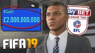 WHAT IF A LEAGUE 2 TEAM HAD 2 BILLION POUNDS ON FIFA 19 CAREER MODE?