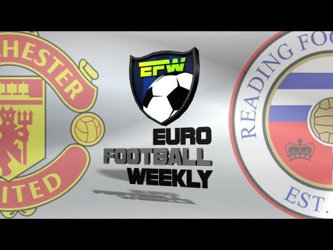 Manchester United vs Reading 2013- Euro Football Weekly
