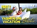 Bali Short Escape [Part 2] #YasminOnVacation