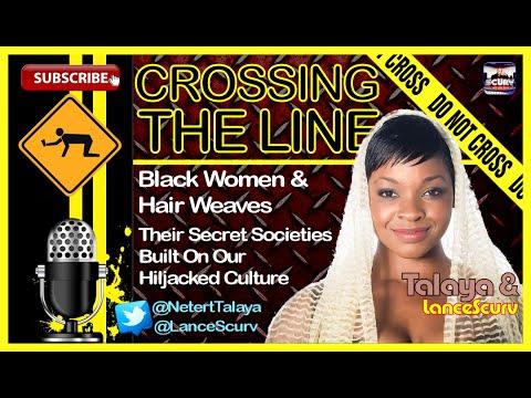 Black Women & Hair Weaves, Secret Societies Built On Our Hijacked Culture - Talaya & LanceScurv