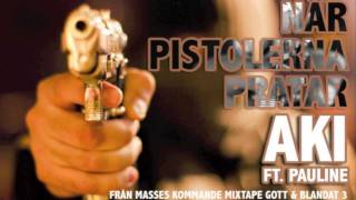 När Pistolerna Pratar - Aki ft. Pauline (Prod. Masse)