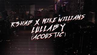 R3HAB & Mike Williams - Lullaby (Acoustic) (Lyric Video)