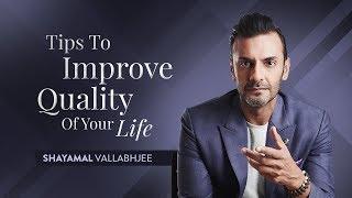Tips To Improve Quality Of Your Life   #HackYourMind   Week 1   Shayamal
