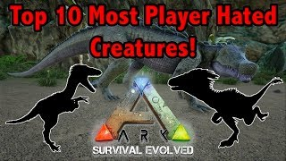 TOP 10 MOST PLAYER HATED CREATURES IN ARK SURVIVAL EVOLVED!!