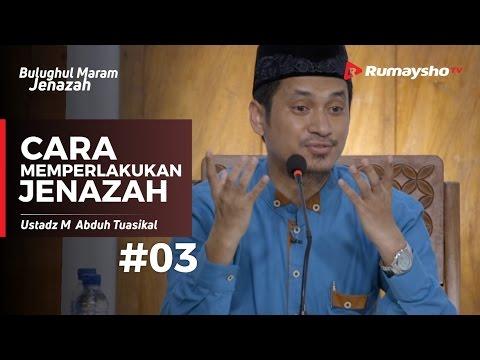Bulughul Maram Jenazah (03) : Cara Awal Memperlakukan Jenazah - Ustadz M Abduh Tuasikal