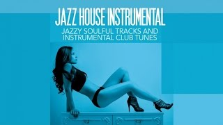 Top Acid Jazz and chill out music - Jazz House Instrumental ( Jazzy Soulful Tracks and Club Tunes)