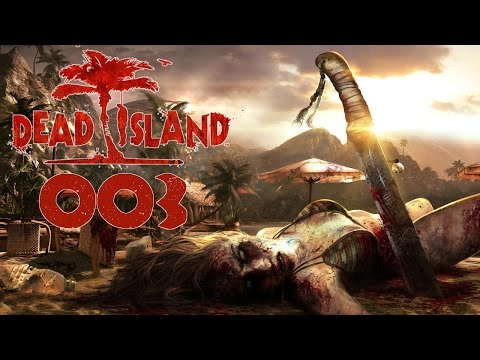 Dead Island Deutsch Gameplay [003] Ein wunderschöner Tag | Let's Play Dead Island Definitive Edition