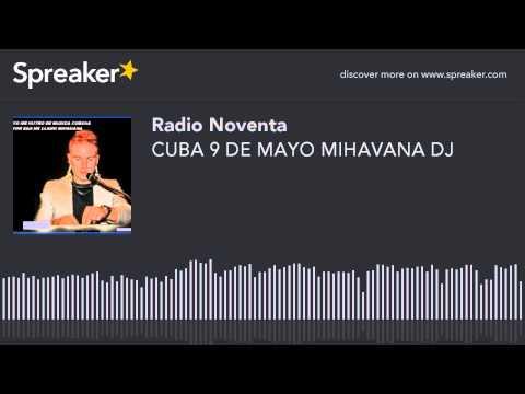 CUBA 9 DE MAYO MIHAVANA DJ