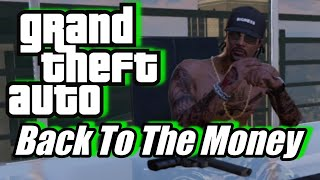 Back To The Money Grind  Grand Theft Auto 5