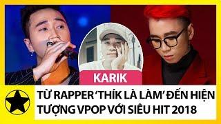 """Karik - Từ Rapper """"Thích Là Làm"""" Đến Hiện Tượng Vpop Với """"Siêu Hit"""" Đình Đám"""